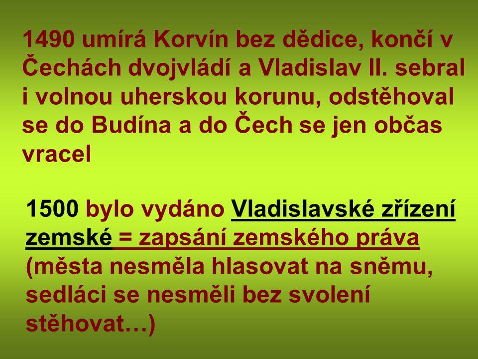 1490 umírá Korvín bez dědice, končí v Čechách dvojvládí a Vladislav II