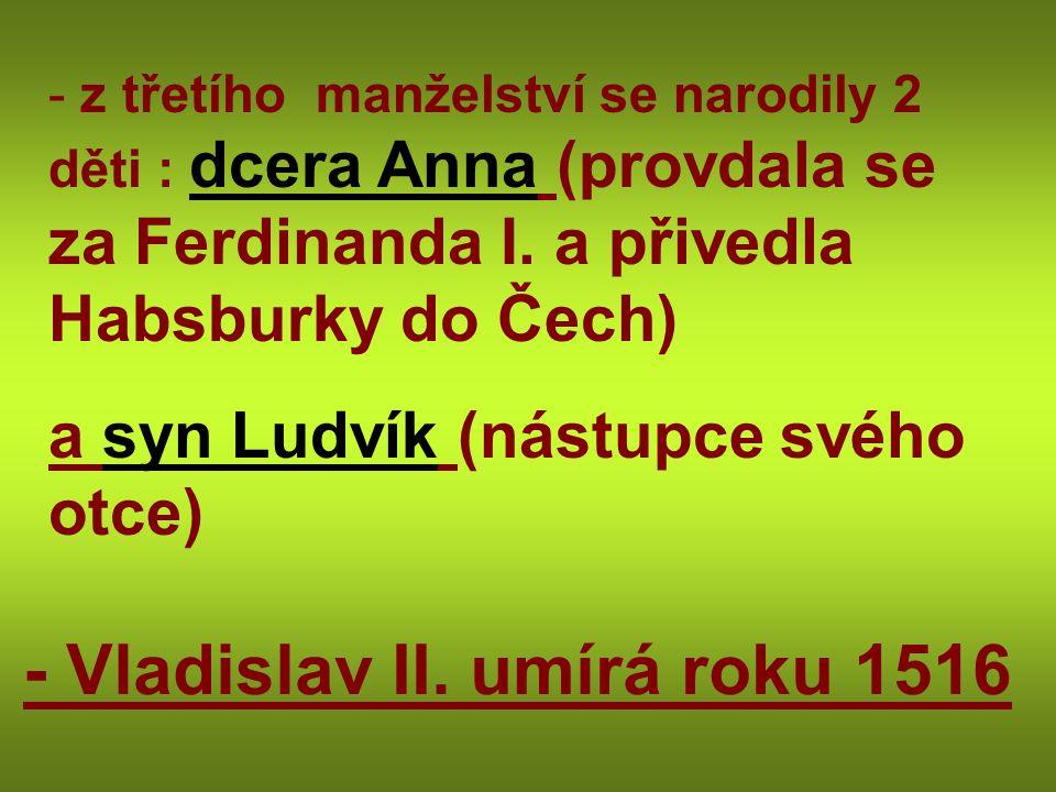 - Vladislav II. umírá roku 1516