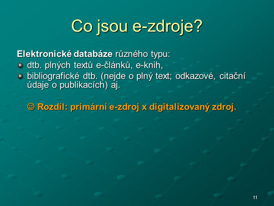 Co jsou e-zdroje Elektronické databáze různého typu: