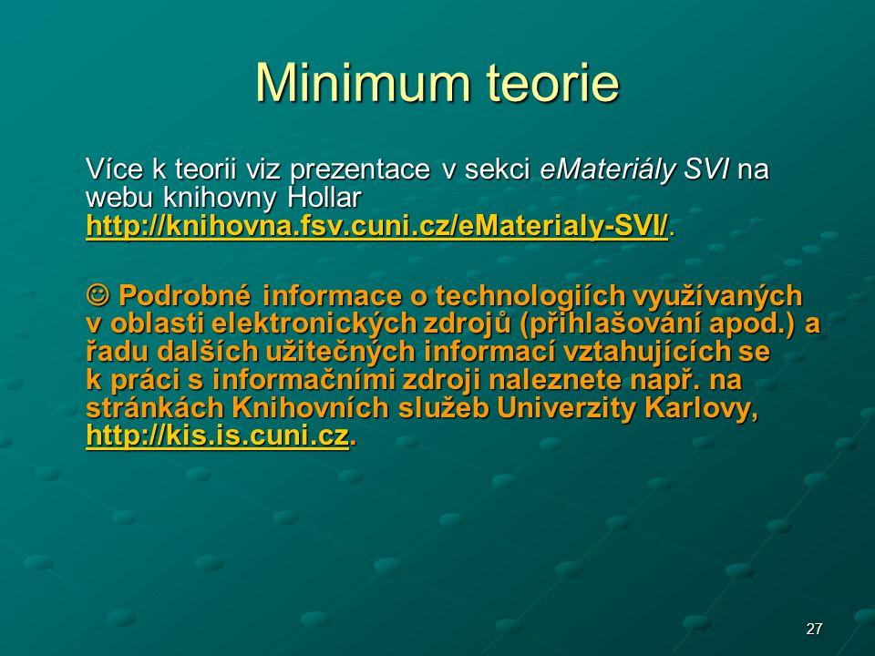 Minimum teorie Více k teorii viz prezentace v sekci eMateriály SVI na webu knihovny Hollar http://knihovna.fsv.cuni.cz/eMaterialy-SVI/.