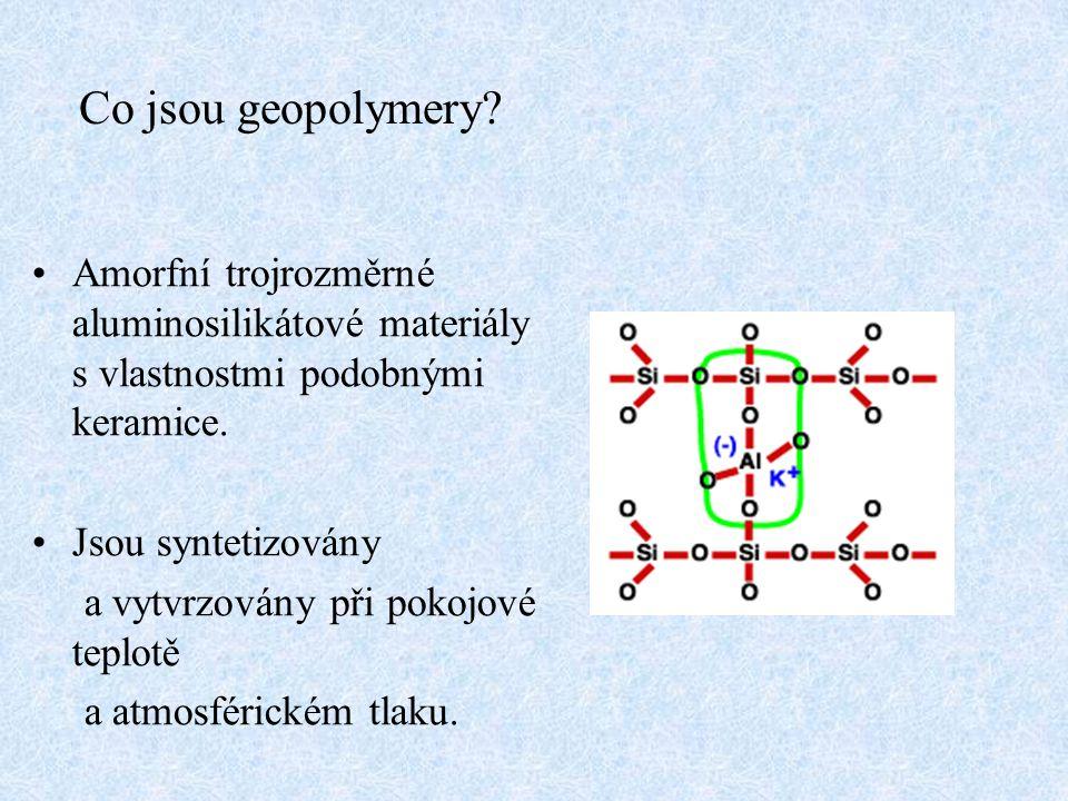 Co jsou geopolymery Amorfní trojrozměrné aluminosilikátové materiály s vlastnostmi podobnými keramice.