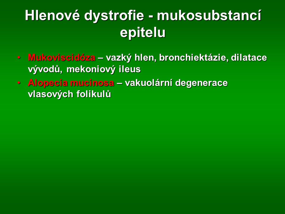 Hlenové dystrofie - mukosubstancí epitelu