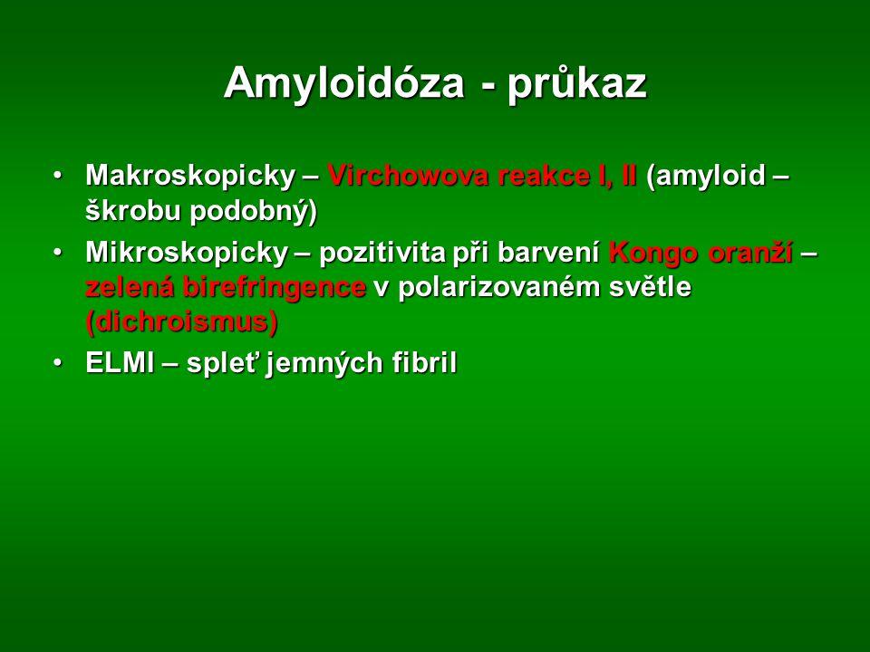 Amyloidóza - průkaz Makroskopicky – Virchowova reakce I, II (amyloid – škrobu podobný)