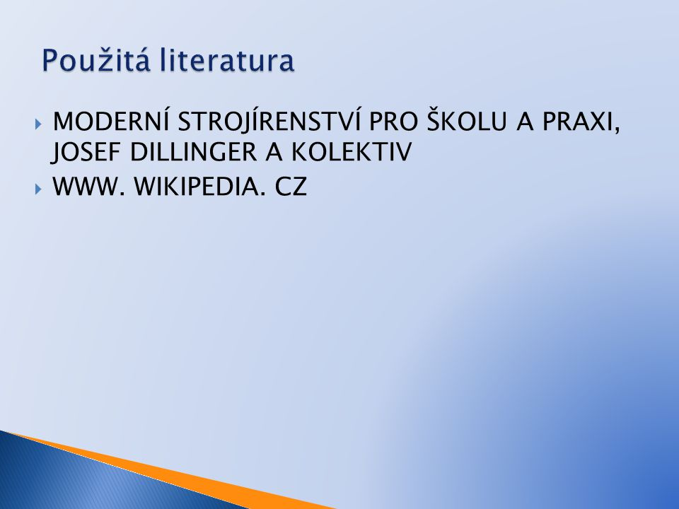 Použitá literatura MODERNÍ STROJÍRENSTVÍ PRO ŠKOLU A PRAXI, JOSEF DILLINGER A KOLEKTIV.