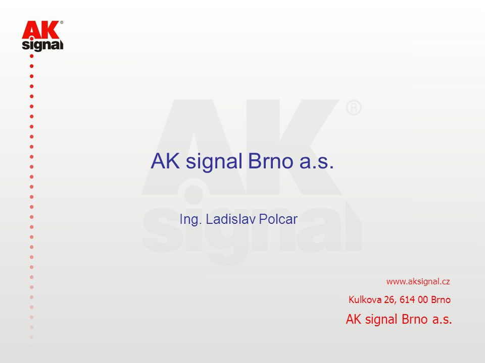 AK signal Brno a.s. Ing. Ladislav Polcar AK signal Brno a.s.