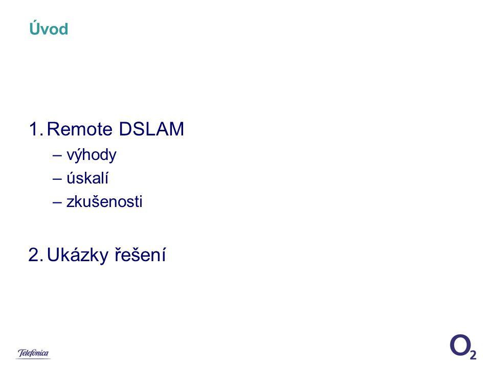 Úvod Remote DSLAM – výhody – úskalí – zkušenosti Ukázky řešení