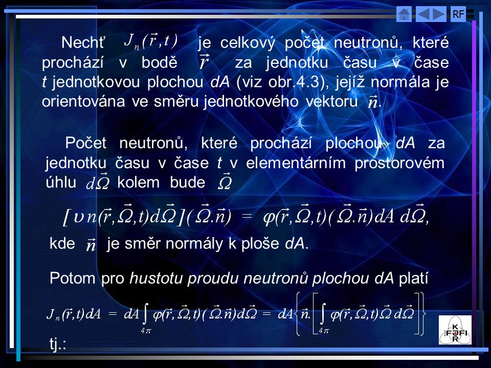 Nechť je celkový počet neutronů, které prochází v bodě za jednotku času v čase t jednotkovou plochou dA (viz obr.4.3), jejíž normála je orientována ve směru jednotkového vektoru .