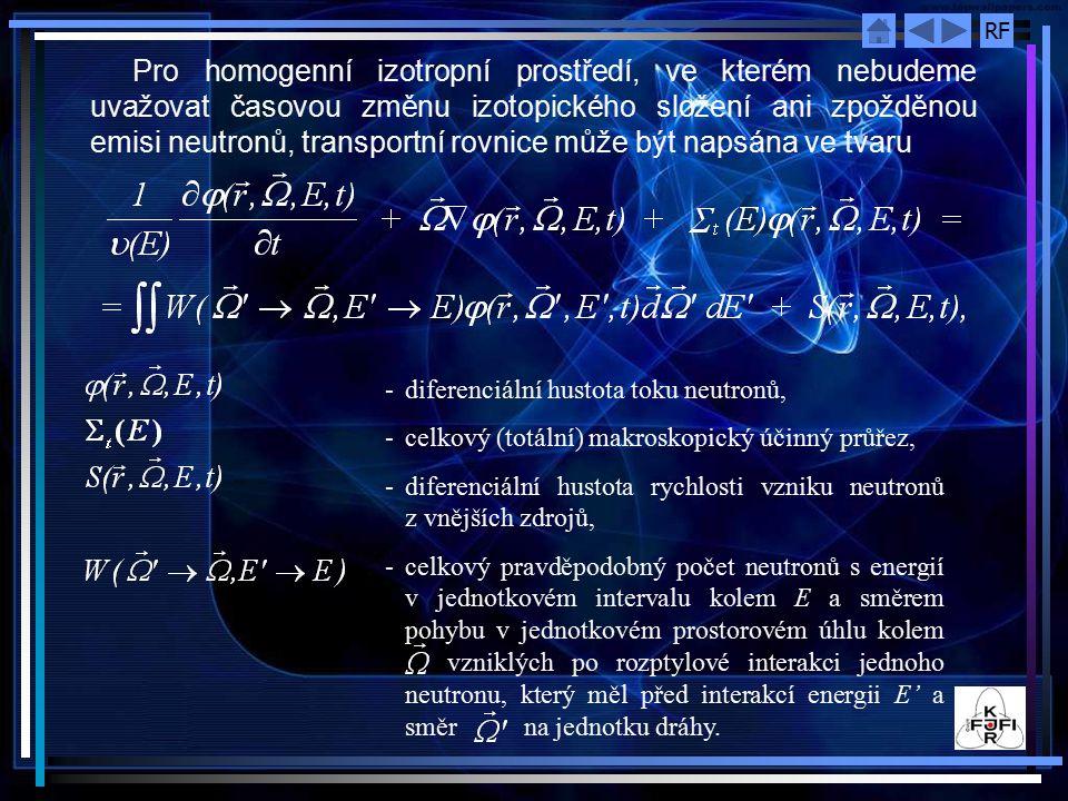 Pro homogenní izotropní prostředí, ve kterém nebudeme uvažovat časovou změnu izotopického složení ani zpožděnou emisi neutronů, transportní rovnice může být napsána ve tvaru