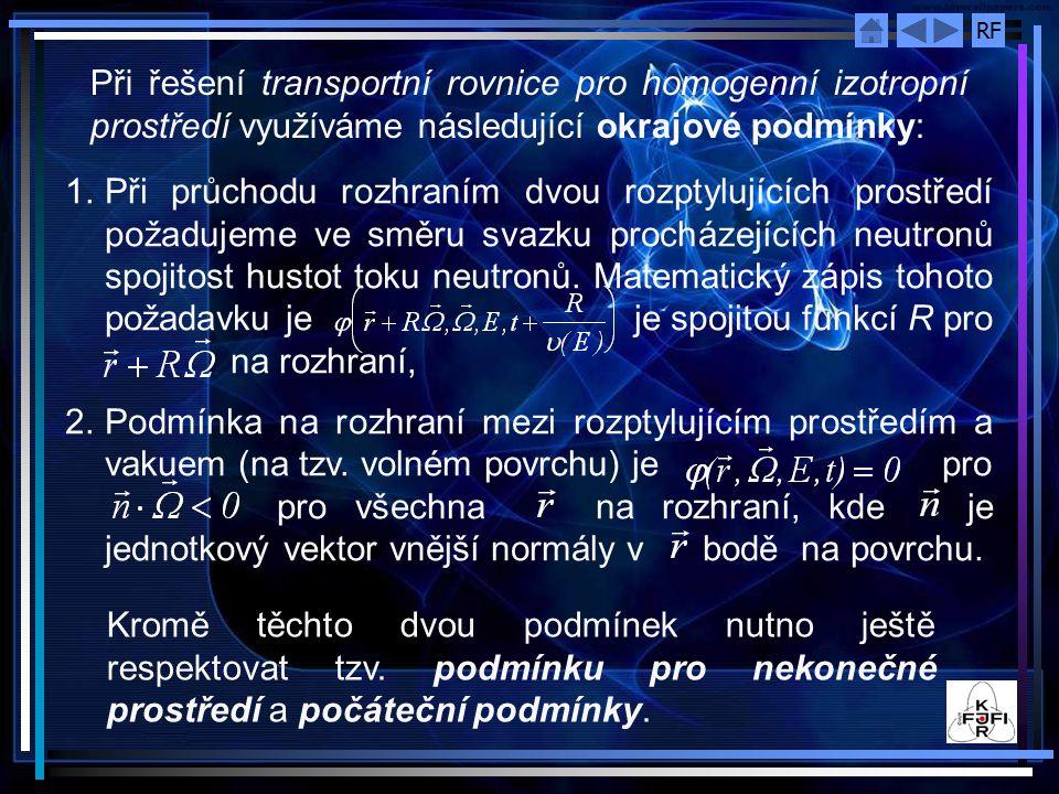 Při řešení transportní rovnice pro homogenní izotropní prostředí využíváme následující okrajové podmínky: