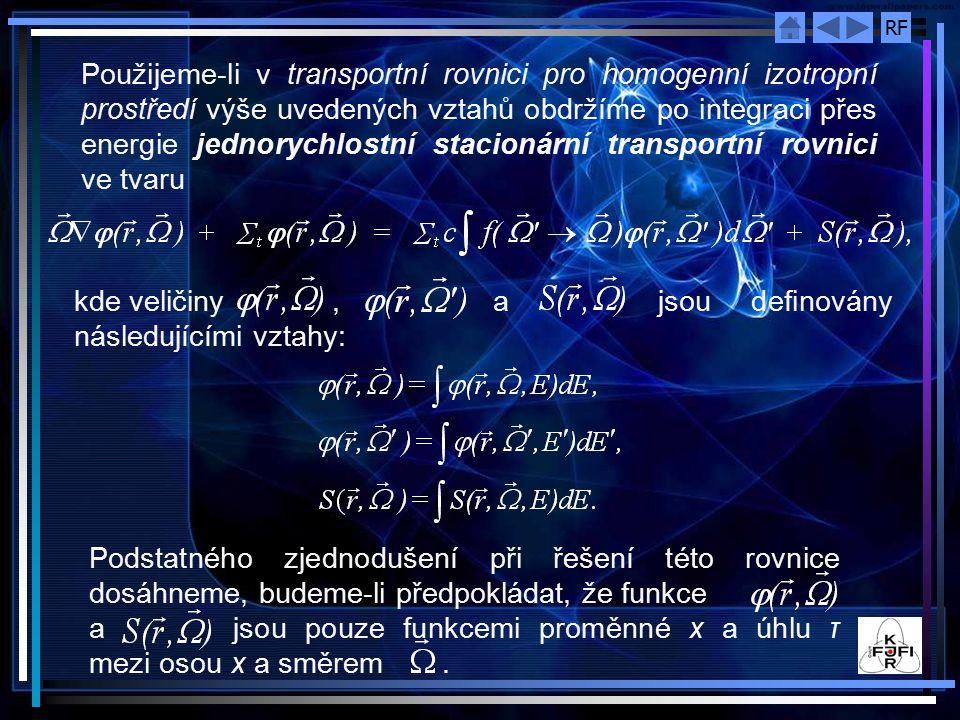 Použijeme‑li v transportní rovnici pro homogenní izotropní prostředí výše uvedených vztahů obdržíme po integraci přes energie jednorychlostní stacionární transportní rovnici ve tvaru