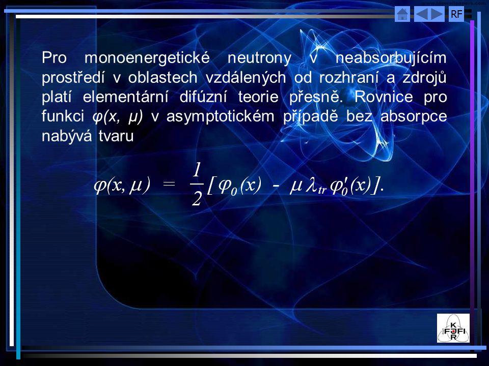 Pro monoenergetické neutrony v neabsorbujícím prostředí v oblastech vzdálených od rozhraní a zdrojů platí elementární difúzní teorie přesně.