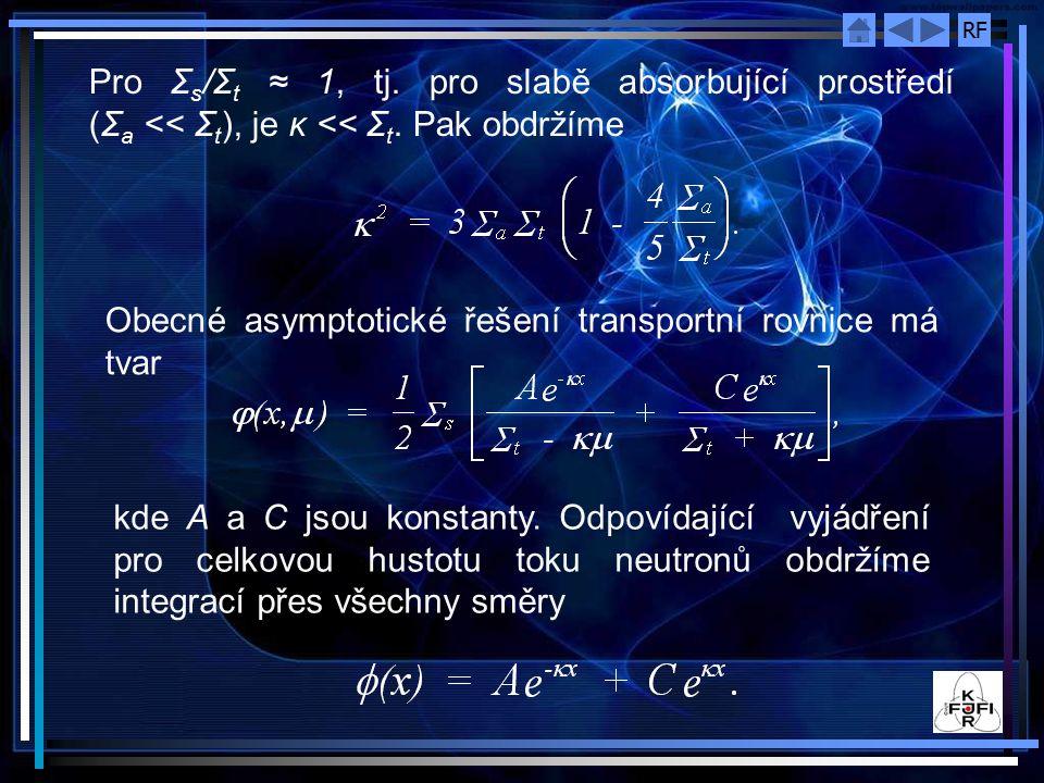 Pro Σs/Σt ≈ 1, tj. pro slabě absorbující prostředí (Σa << Σt), je κ << Σt. Pak obdržíme