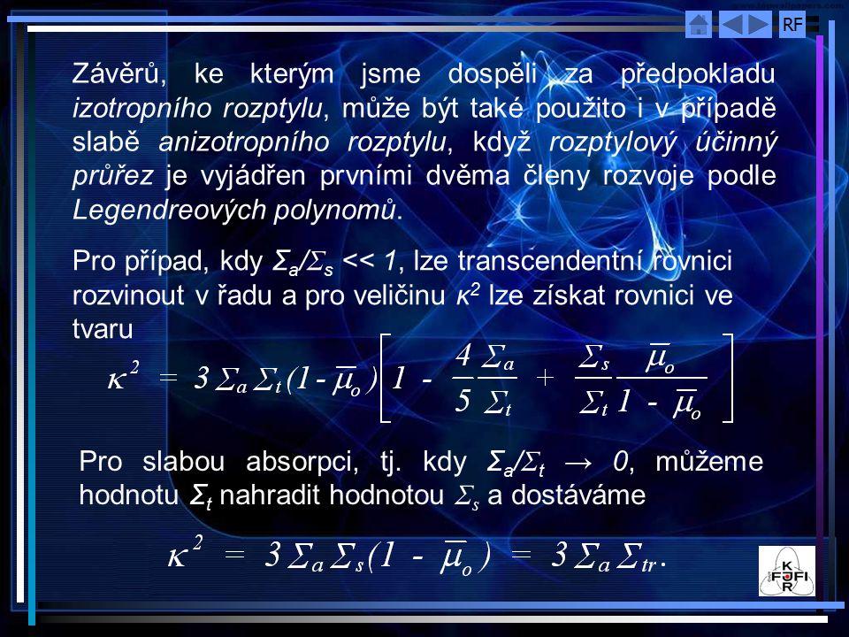 Závěrů, ke kterým jsme dospěli za předpokladu izotropního rozptylu, může být také použito i v případě slabě anizotropního rozptylu, když rozptylový účinný průřez je vyjádřen prvními dvěma členy rozvoje podle Legendreových polynomů.