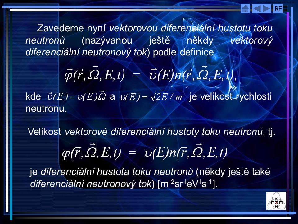 Zavedeme nyní vektorovou diferenciální hustotu toku neutronů (nazývanou ještě někdy vektorový diferenciální neutronový tok) podle definice