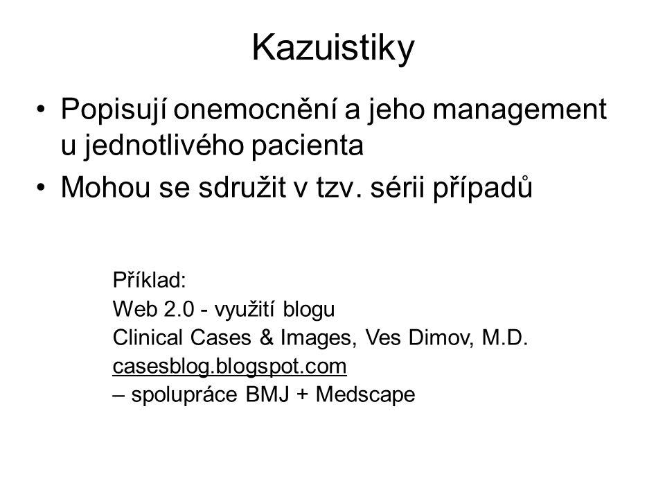 Kazuistiky Popisují onemocnění a jeho management u jednotlivého pacienta. Mohou se sdružit v tzv. sérii případů.