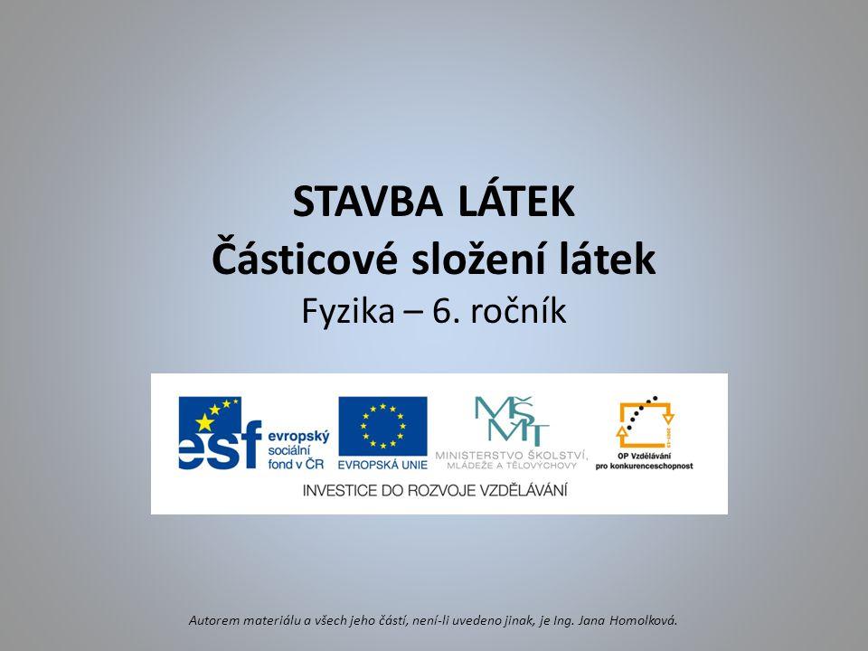 STAVBA LÁTEK Částicové složení látek Fyzika – 6. ročník