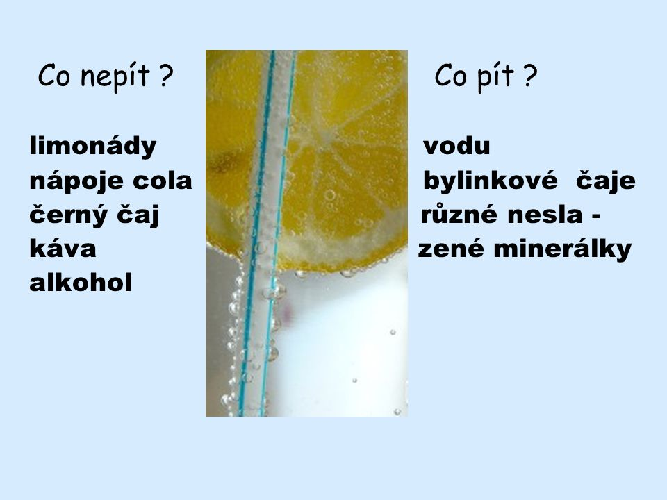 Co nepít Co pít limonády vodu. nápoje cola bylinkové čaje.