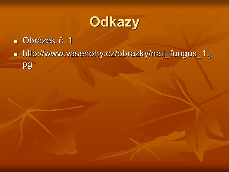 Odkazy Obrázek č. 1 http://www.vasenohy.cz/obrazky/nail_fungus_1.jpg