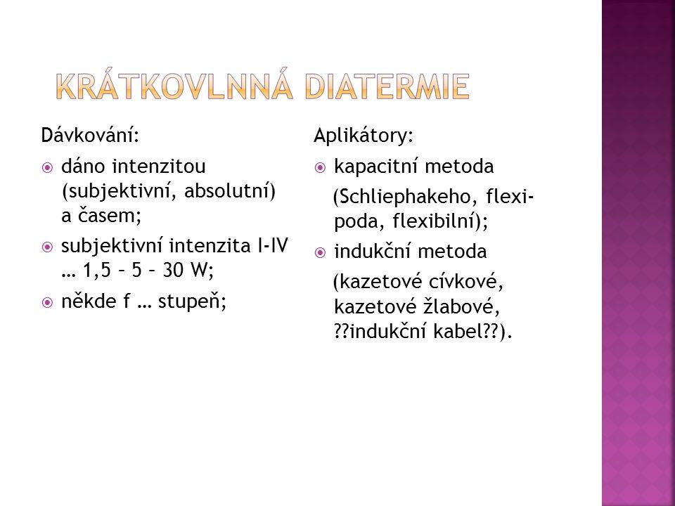 Dávkování: dáno intenzitou (subjektivní, absolutní) a časem; subjektivní intenzita I-IV … 1,5 – 5 – 30 W;