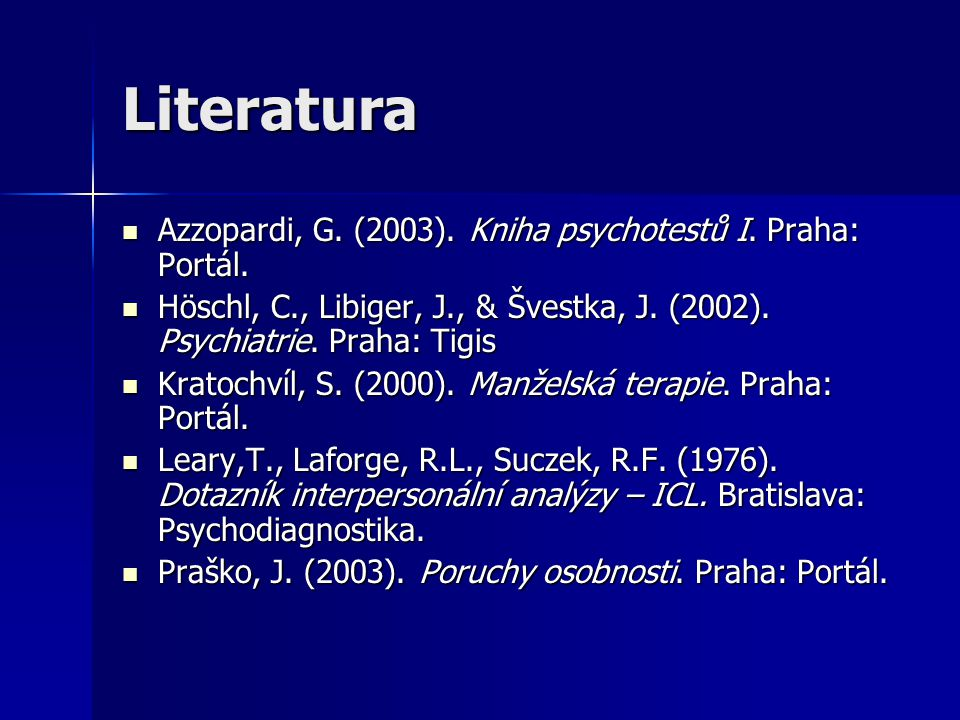 Literatura Azzopardi, G. (2003). Kniha psychotestů I. Praha: Portál.