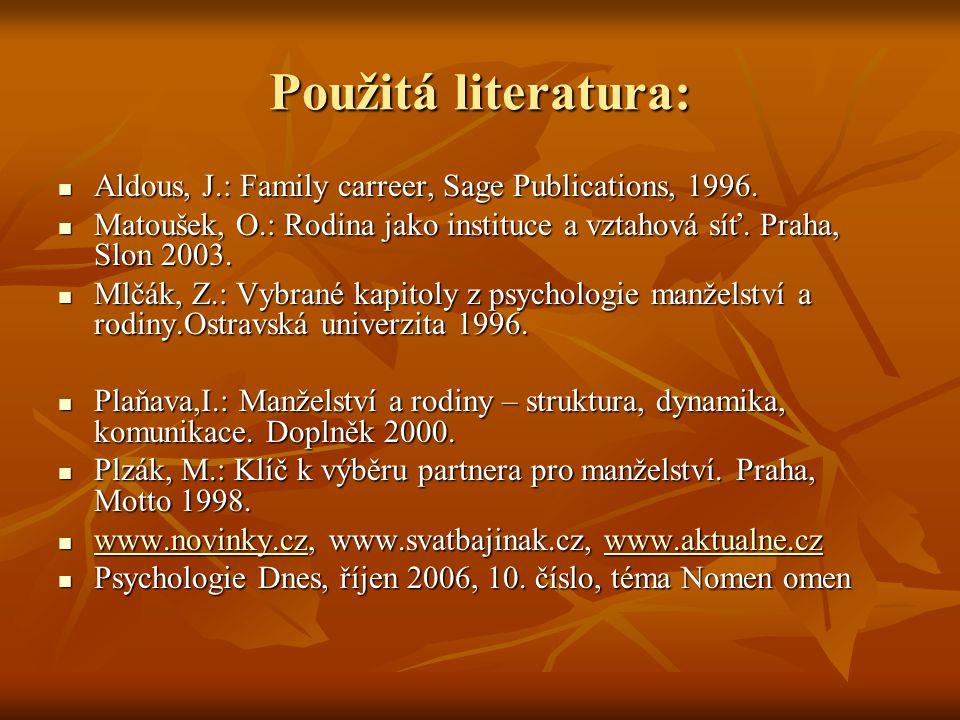 Použitá literatura: Aldous, J.: Family carreer, Sage Publications, 1996. Matoušek, O.: Rodina jako instituce a vztahová síť. Praha, Slon 2003.