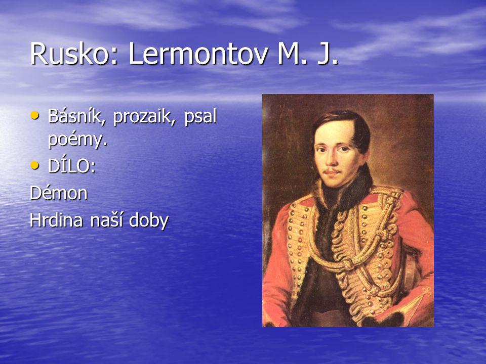 Rusko: Lermontov M. J. Básník, prozaik, psal poémy. DÍLO: Démon