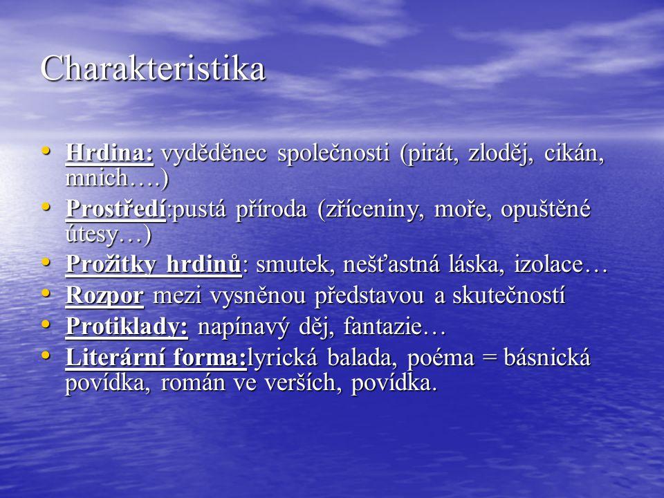 Charakteristika Hrdina: vyděděnec společnosti (pirát, zloděj, cikán, mnich….) Prostředí:pustá příroda (zříceniny, moře, opuštěné útesy…)