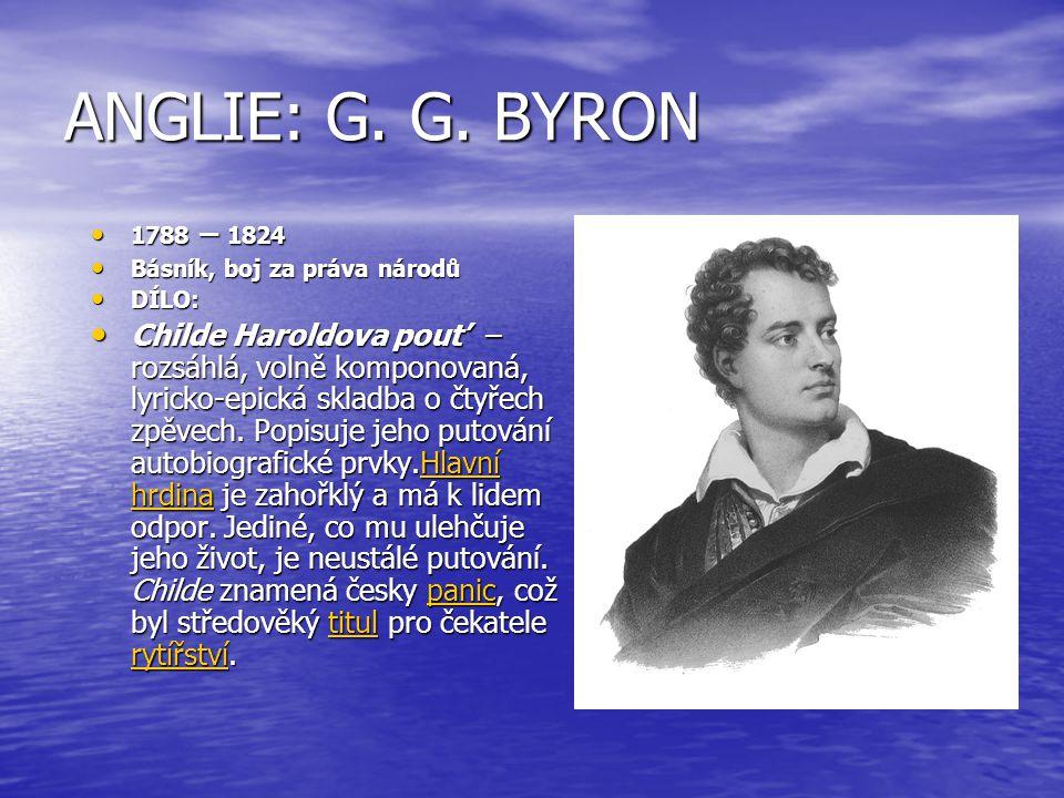 ANGLIE: G. G. BYRON 1788 – 1824. Básník, boj za práva národů. DÍLO: