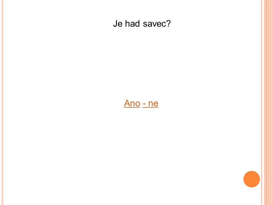Je had savec Ano - ne