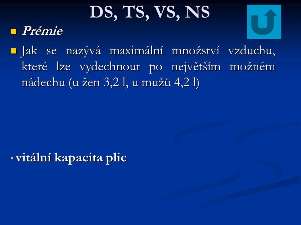DS, TS, VS, NS Prémie. Jak se nazývá maximální množství vzduchu, které lze vydechnout po největším možném nádechu (u žen 3,2 l, u mužů 4,2 l)