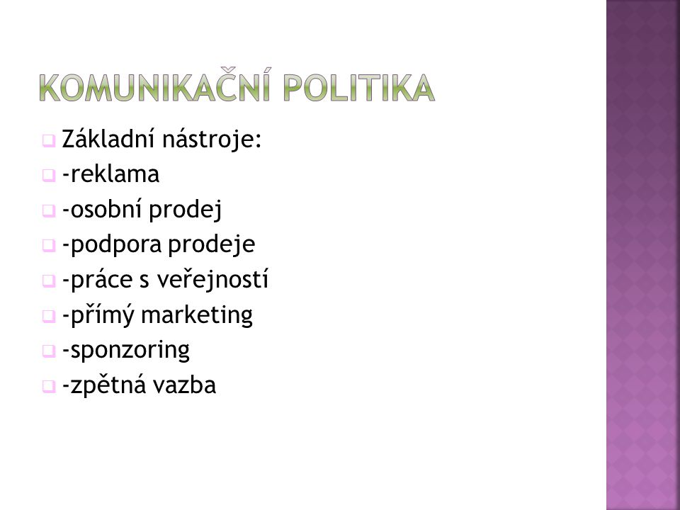 Komunikační politika Základní nástroje: -reklama -osobní prodej