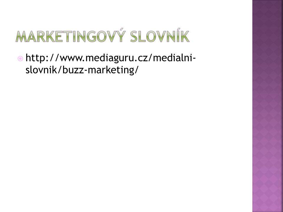 MARKETINGOVÝ SLOVNÍK http://www.mediaguru.cz/medialni- slovnik/buzz-marketing/