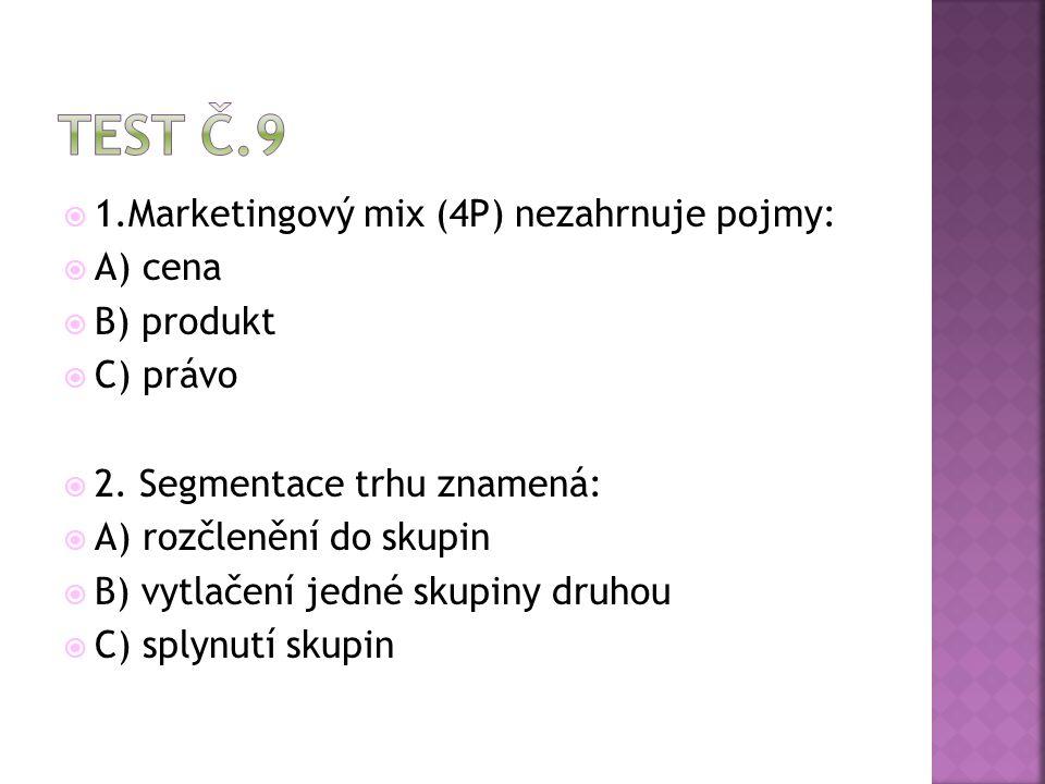 Test č.9 1.Marketingový mix (4P) nezahrnuje pojmy: A) cena B) produkt