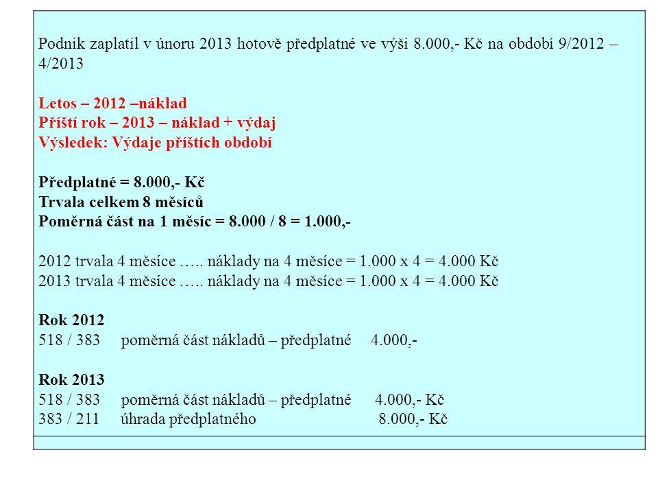 Podnik zaplatil v únoru 2013 hotově předplatné ve výši 8.000,- Kč na období 9/2012 – 4/2013. Letos – 2012 –náklad.