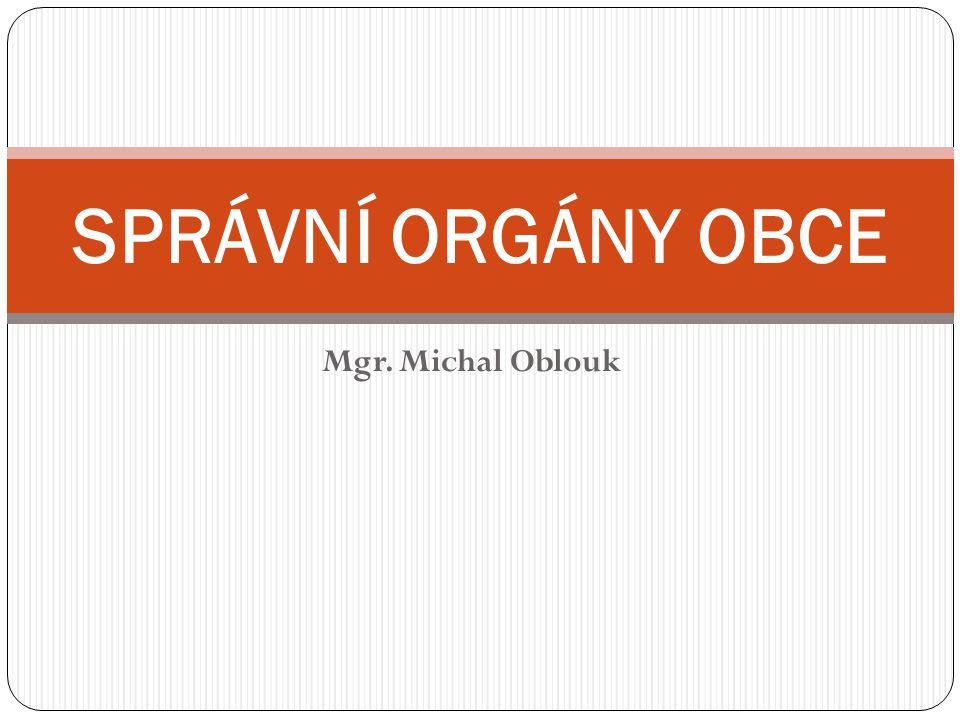 SPRÁVNÍ ORGÁNY OBCE Mgr. Michal Oblouk