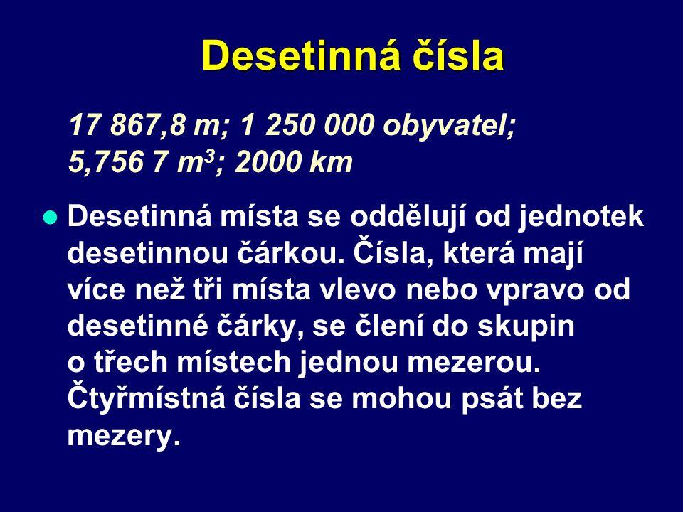 Desetinná čísla 17 867,8 m; 1 250 000 obyvatel; 5,756 7 m3; 2000 km