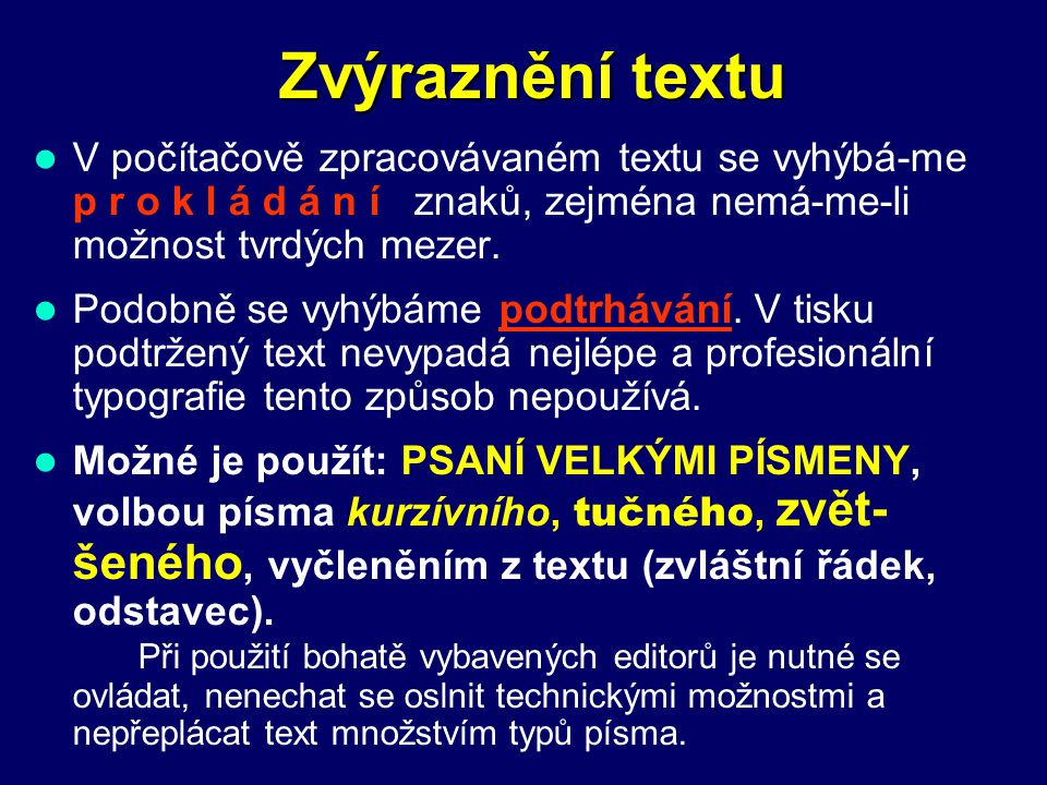 Zvýraznění textu V počítačově zpracovávaném textu se vyhýbá-me p r o k l á d á n í znaků, zejména nemá-me-li možnost tvrdých mezer.