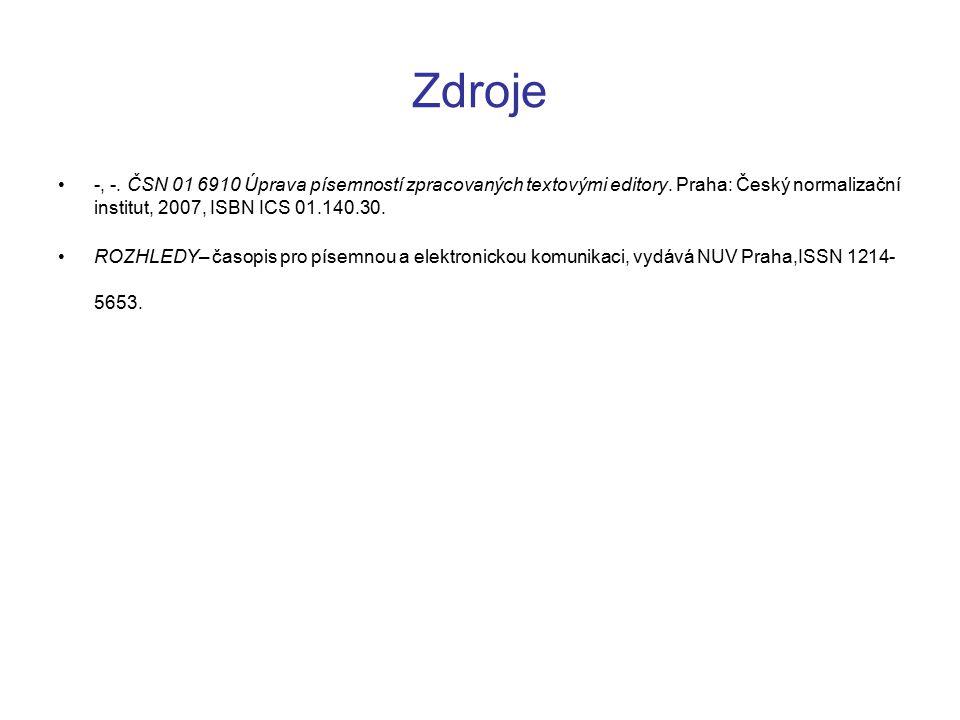 Zdroje -, -. ČSN 01 6910 Úprava písemností zpracovaných textovými editory. Praha: Český normalizační institut, 2007, ISBN ICS 01.140.30.