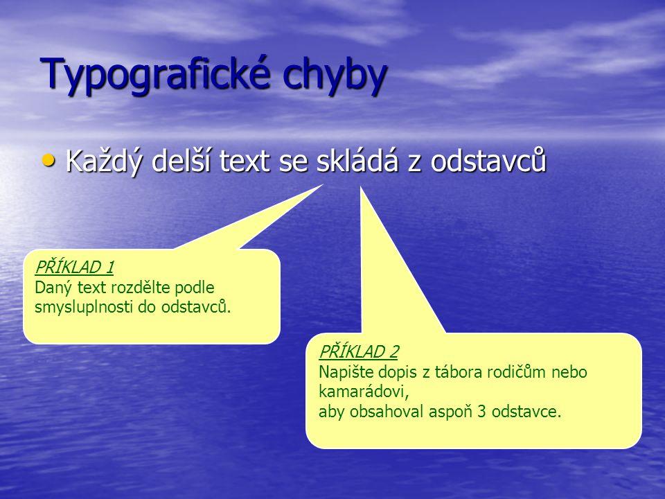 Typografické chyby Každý delší text se skládá z odstavců PŘÍKLAD 1