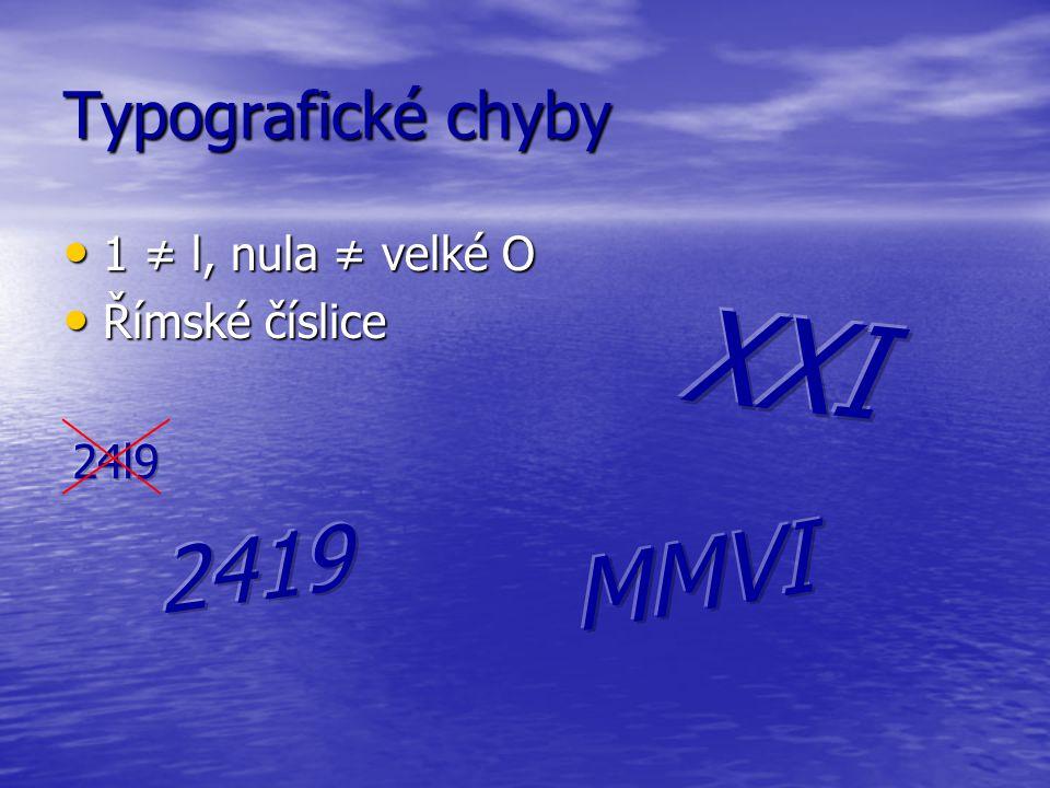 XXI MMVI 2419 Typografické chyby 1 ≠ l, nula ≠ velké O Římské číslice