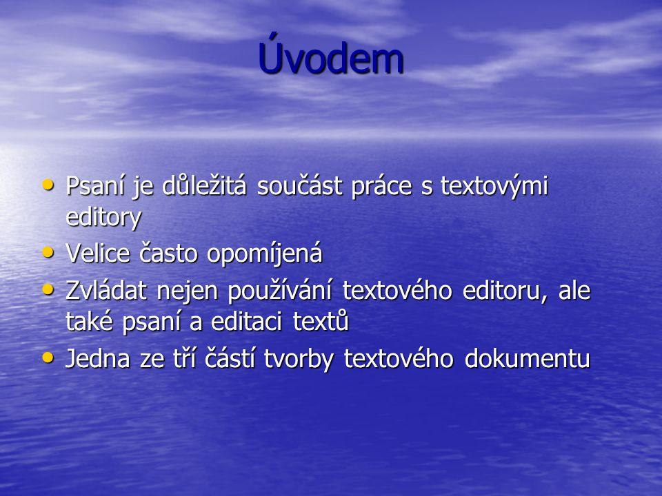 Úvodem Psaní je důležitá součást práce s textovými editory