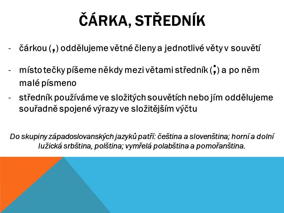 ČÁRKA, STŘEDNÍK čárkou (,) oddělujeme větné členy a jednotlivé věty v souvětí.