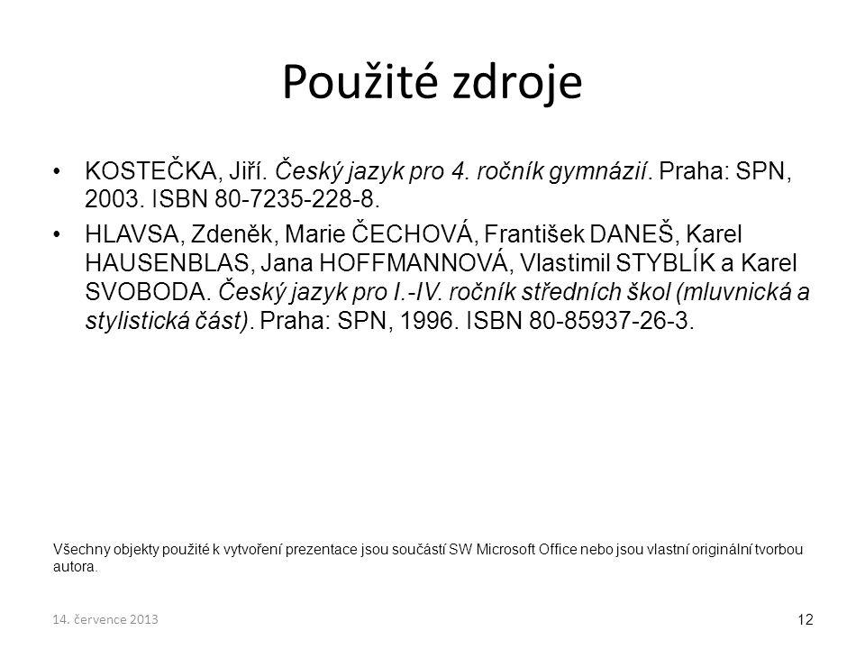 Použité zdroje KOSTEČKA, Jiří. Český jazyk pro 4. ročník gymnázií. Praha: SPN, 2003. ISBN 80-7235-228-8.