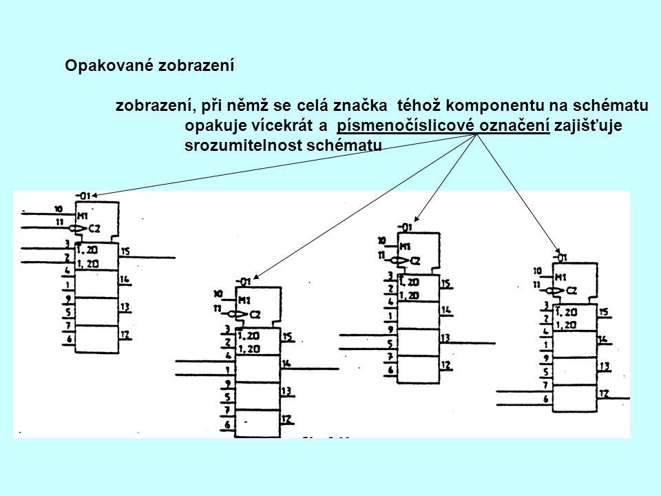 Opakované zobrazení zobrazení, při němž se celá značka téhož komponentu na schématu. opakuje vícekrát a písmenočíslicové označení zajišťuje.