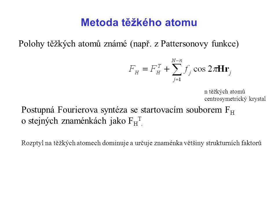 Metoda těžkého atomu Polohy těžkých atomů známé (např. z Pattersonovy funkce) n těžkých atomů. centrosymetrický krystal.