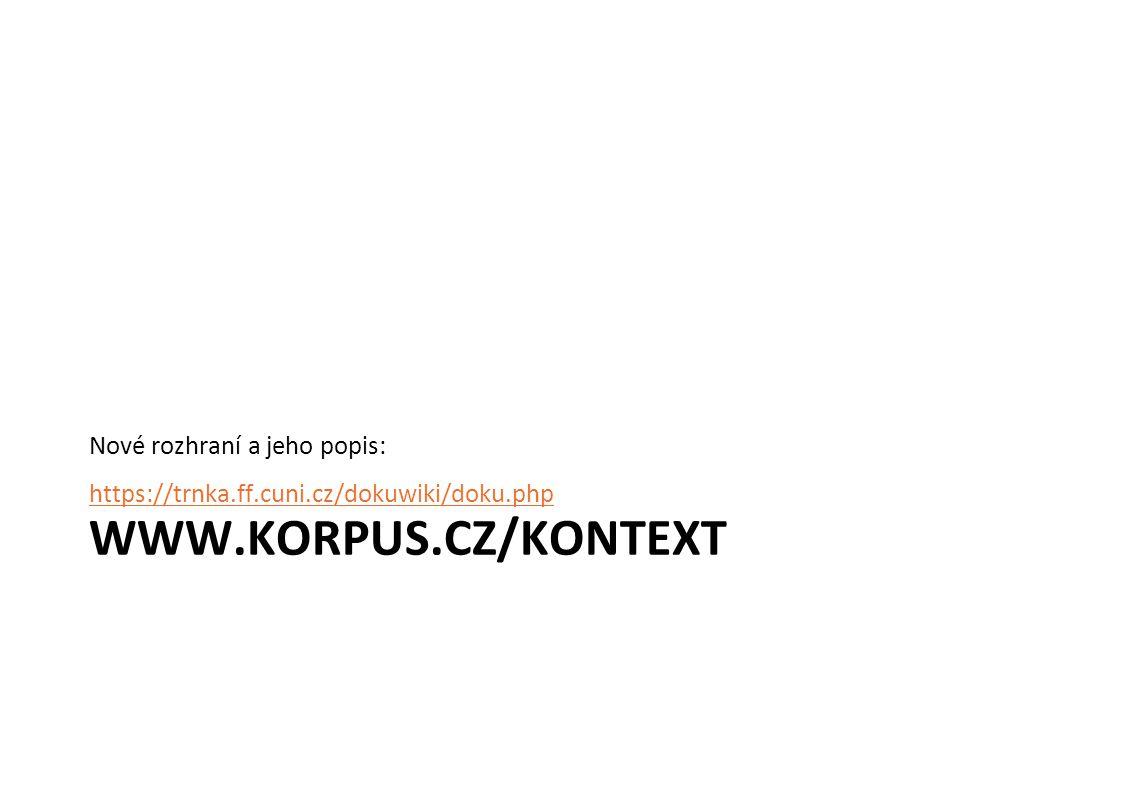 www.korpus.cz/kontext Nové rozhraní a jeho popis: