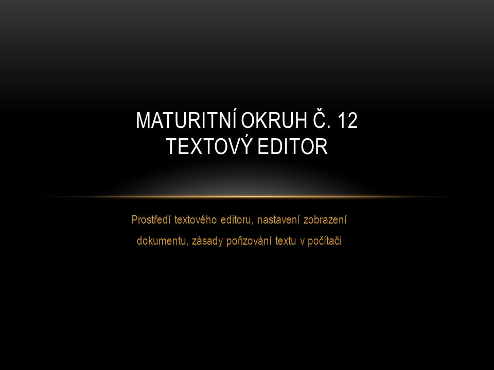 MATURITNÍ OKRUH Č. 12 TEXTOVÝ EDITOR