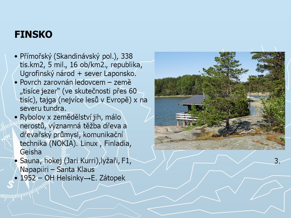FINSKO Přímořský (Skandinávský pol.), 338 tis.km2, 5 mil., 16 ob/km2., republika, Ugrofinský národ + sever Laponsko.