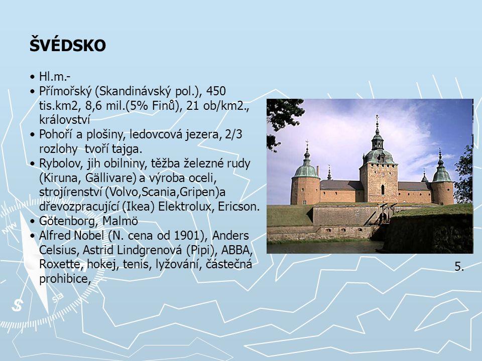 ŠVÉDSKO Hl.m.- Přímořský (Skandinávský pol.), 450 tis.km2, 8,6 mil.(5% Finů), 21 ob/km2., království.