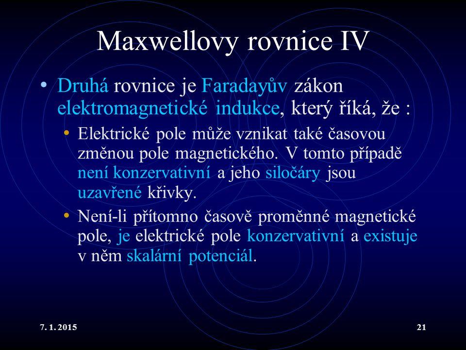 Maxwellovy rovnice IV Druhá rovnice je Faradayův zákon elektromagnetické indukce, který říká, že :